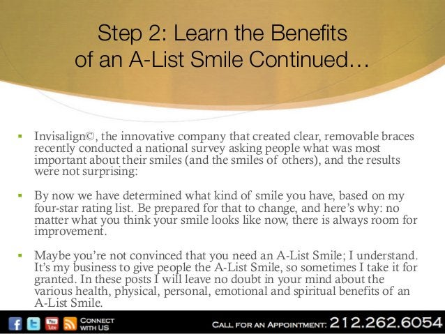 """Step 2: Learn the Benefits"""" of an A-List Smile Continued…  § Invisalign©, the innovative company that created clear, remo..."""