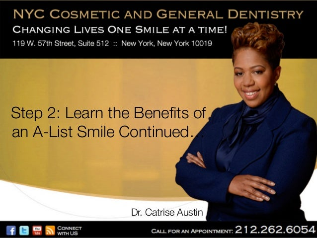 Step 2: Learn the Benefits of an A-List Smile Continued…  Dr. Catrise Austin
