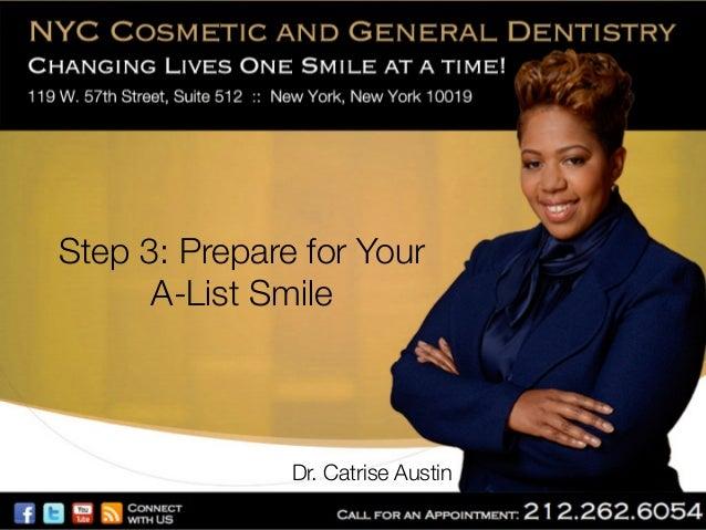 Step 3: Prepare for Your! A-List Smile  Dr. Catrise Austin