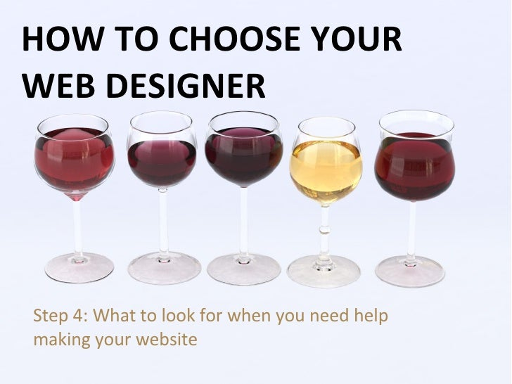HOW TO CHOOSE YOUR WEB DESIGNER Step 4: What to look for when you need help making your website