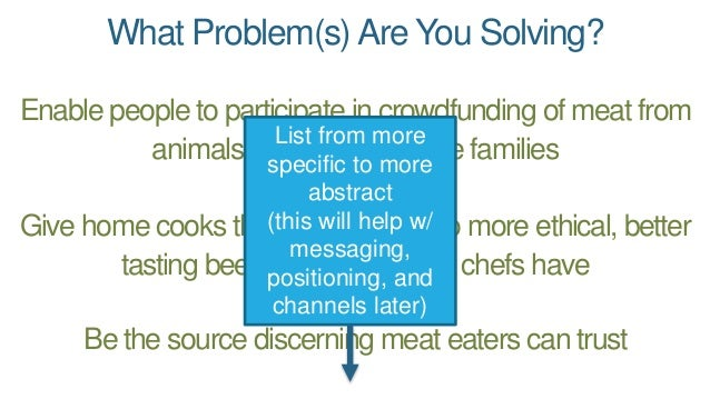 What Problem(s)Are You Solving? Enable people to participate in crowdfunding of meat from animals too large for single fam...