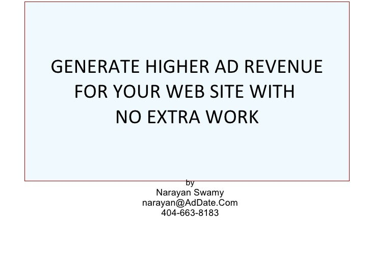 GENERATE HIGHER AD REVENUE FOR YOUR WEB SITE WITH  NO EXTRA WORK by Narayan Swamy [email_address] 404-663-8183