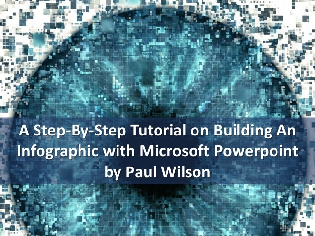 A Step-By-Step Tutorial on Building An Infographic with Microsoft Powerpoint by Paul Wilson