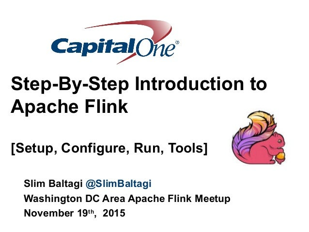 Step-By-Step Introduction to Apache Flink [Setup, Configure, Run, Tools] Slim Baltagi @SlimBaltagi Washington DC Area Apac...