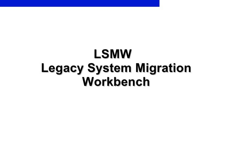 LSMW  Legacy System Migration Workbench
