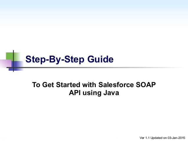 Step-By-Step Guide To Get Started with Salesforce SOAP API using Java Ver 1.1 Updated on 03-Jan-2015