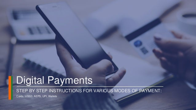 Digital Payments STEP BY STEP INSTRUCTIONS FOR VARIOUS MODES OF PAYMENT: Cards, USSD, AEPS, UPI, Wallets