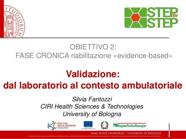 Silvia Fantozzi CIRI Health Sciences & Technologies University of Bologna OBIETTIVO 2: FASE CRONICA riabilitazione «eviden...