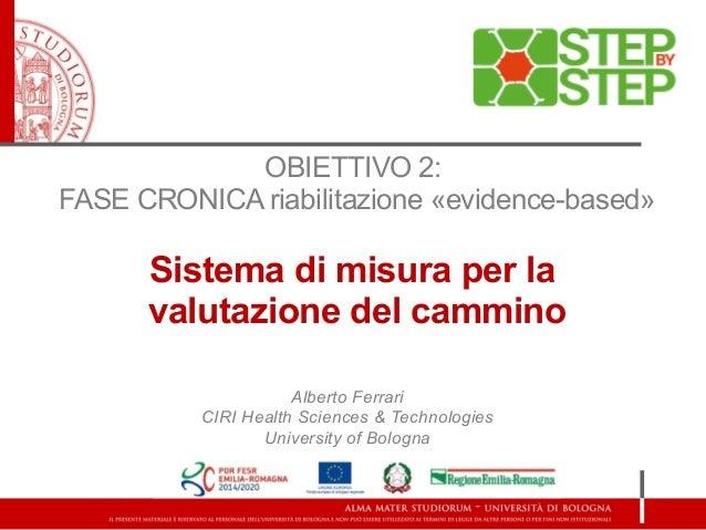 Alberto Ferrari CIRI Health Sciences & Technologies University of Bologna OBIETTIVO 2: FASE CRONICA riabilitazione «eviden...