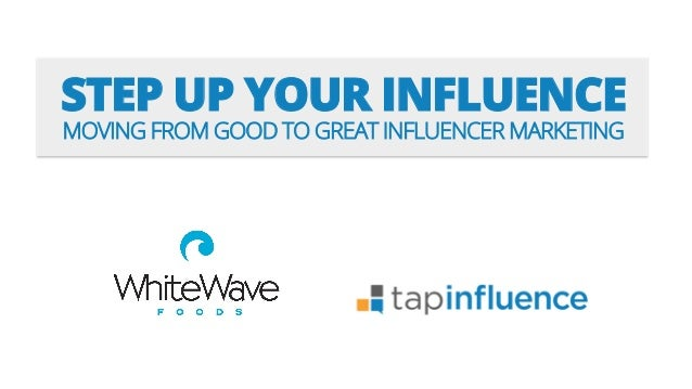 STEP UP YOUR INFLUENCE MOVING FROM GOOD TO GREAT INFLUENCER MARKETING