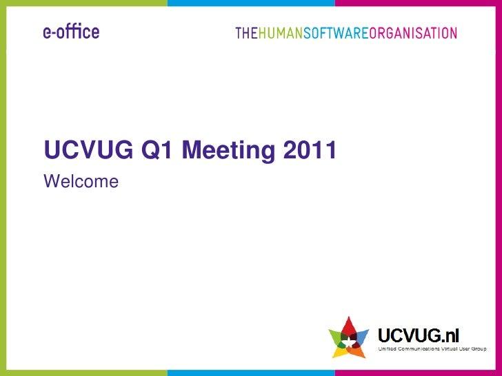 UCVUG Q1 Meeting 2011<br />Welcome<br />