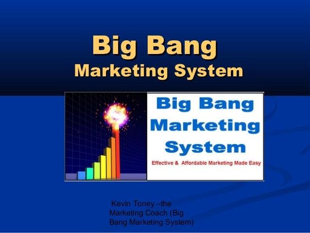 Big Bang  Marketing System  Kevin Toney –the Marketing Coach (Big Bang Marketing System)