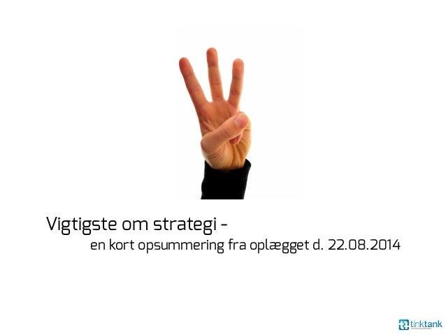 Vigtigste om strategi -  en kort opsummering fra oplægget d. 22.08.2014