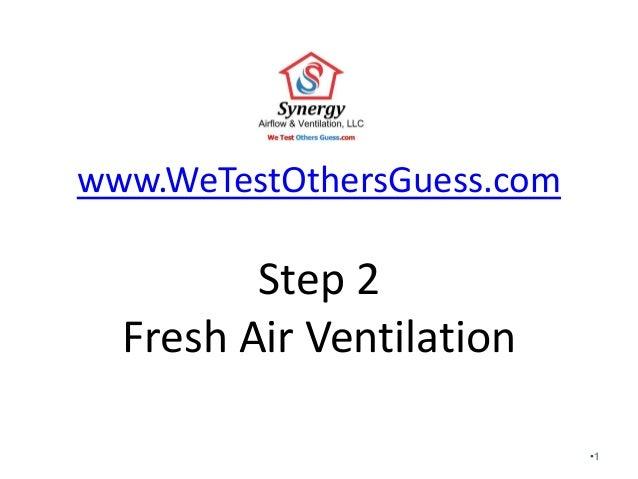 www.WeTestOthersGuess.com Step 2 Fresh Air Ventilation •1