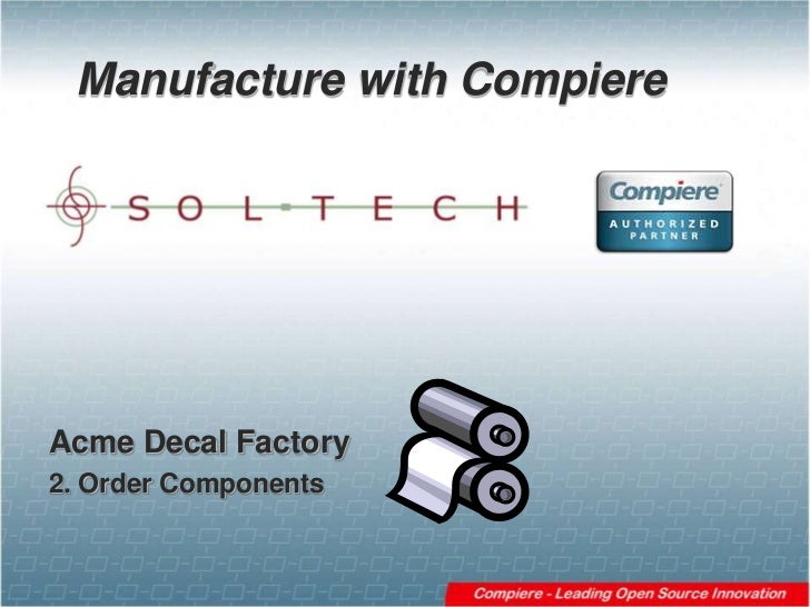 Manufacture with Compiere<br />Acme Decal Factory<br />2. Order Components<br />