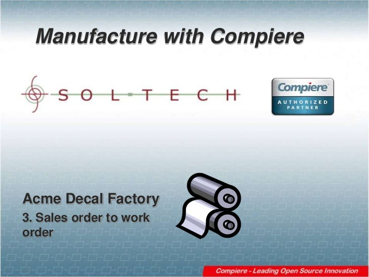 Manufacture with Compiere<br />Acme Decal Factory<br />3. Sales order to work order<br />