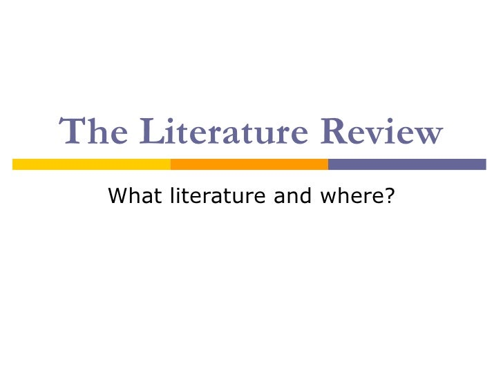 The Literature Review  What literature and where?