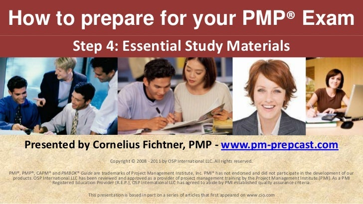 How to prepare for your PMP® Exam<br />Step 4:Essential Study Materials<br />Presented by Cornelius Fichtner, PMP -www.pm...