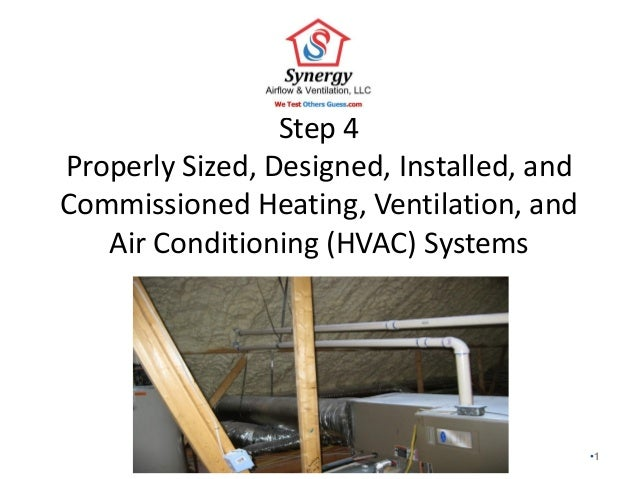 Step 4 Properly Sized, Designed, Installed, and Commissioned Heating, Ventilation, and Air Conditioning (HVAC) Systems •1