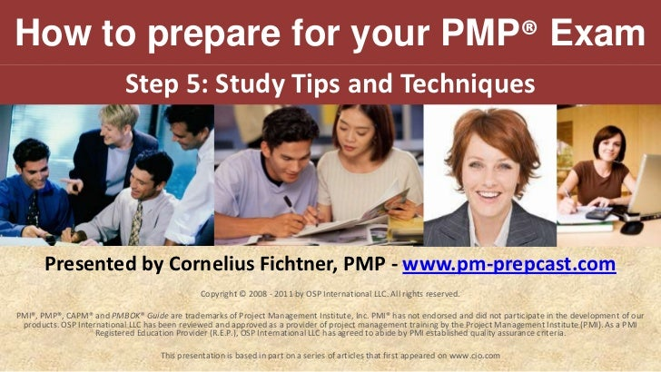 How to prepare for your PMP® Exam<br />Step 5:Study Tips and Techniques<br />Presented by Cornelius Fichtner, PMP -www.pm...