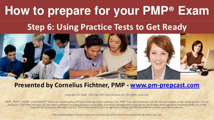 How to prepare for your PMP® Exam<br />Step 6:Using Practice Tests to Get Ready<br />Presented by Cornelius Fichtner, PMP ...