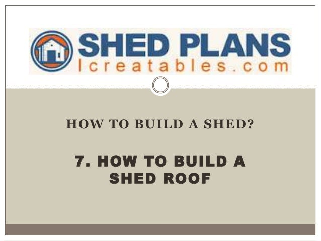 HOW TO BUILD A SHED? 7. HOW TO BUILD A SHED ROOF