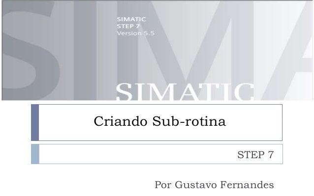 Criando Sub-rotina                      STEP 7        Por Gustavo Fernandes