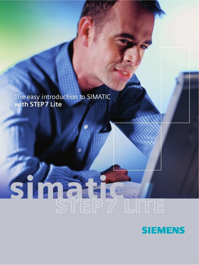 The easy introduction to SIMATIC with STEP7 Lite simatic Siemens AG Automation and Drives Industrial Automation Systems P....
