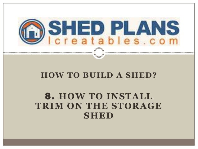 HOW TO BUILD A SHED? 8. HOW TO INSTALL TRIM ON THE STORAGE SHED