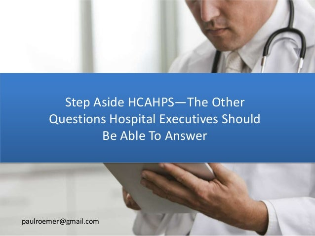Step Aside HCAHPS—The Other Questions Hospital Executives Should Be Able To Answer paulroemer@gmail.com