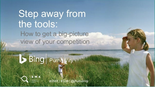 Step away from the tools: How to get a big-picture view of your competition Purna Virji #SMX | #32B | @PurnaVirji