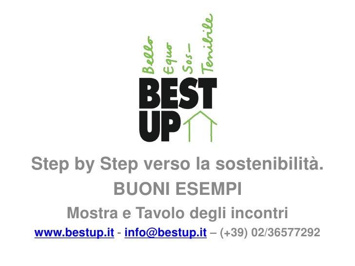 .  Step by Step verso la sostenibilità.          BUONI ESEMPI      Mostra e Tavolo degli incontri www.bestup.it - info@bes...