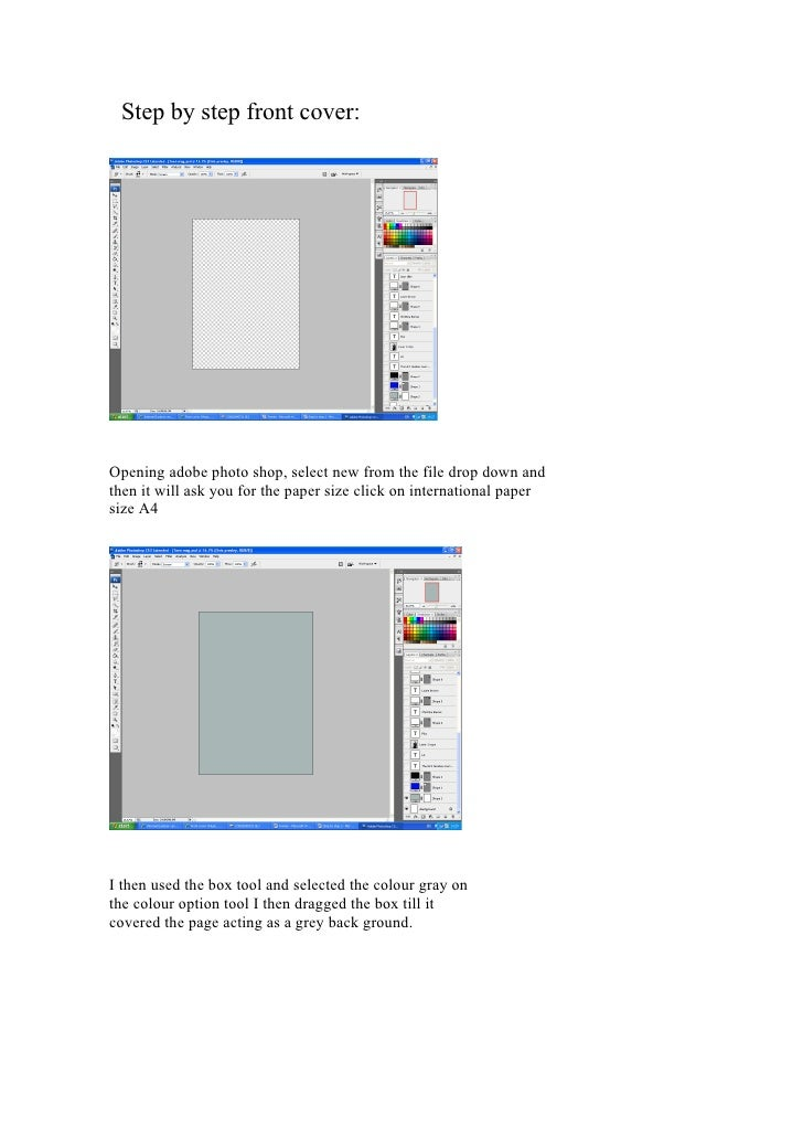 Step by step front cover:     Opening adobe photo shop, select new from the file drop down and then it will ask you for th...