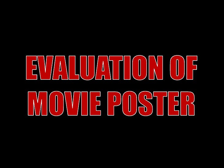 EVALUATION OF<br />MOVIE POSTER<br />