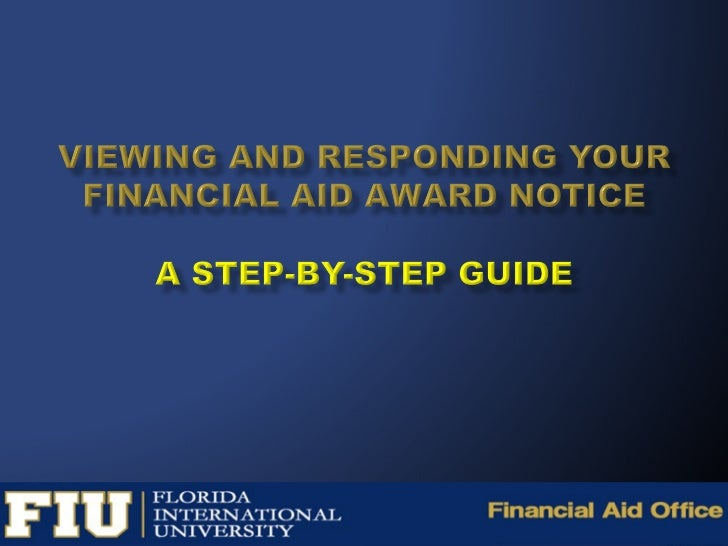    1. Your Panther ID and password are necessary to    access your awards Online.   Go to https:/my.FIU.edu to access yo...