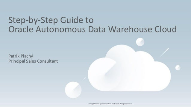 Copyright © 2018, Oracle and/or its affiliates. All rights reserved. | Step-by-Step Guide to Oracle Autonomous Data Wareho...