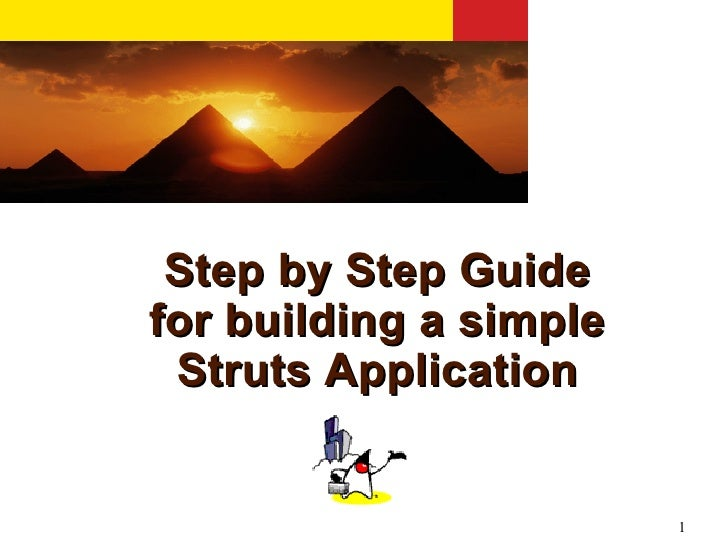 Step by Step Guide for building a simple  Struts Application                           1