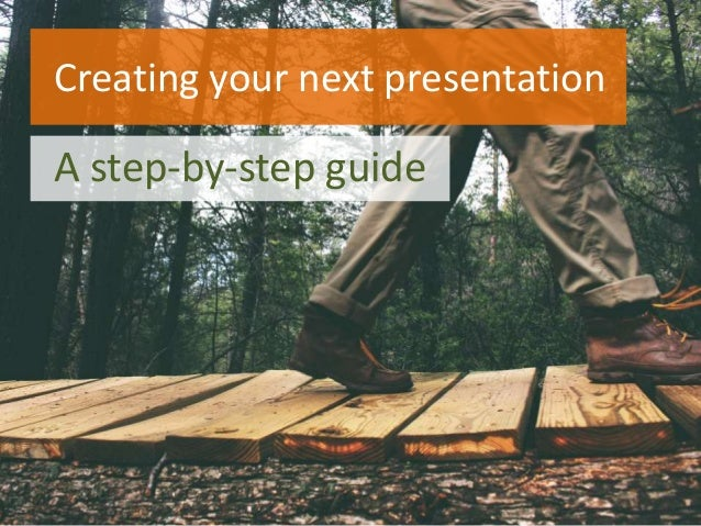 A step-by-step guide Creating your next presentation