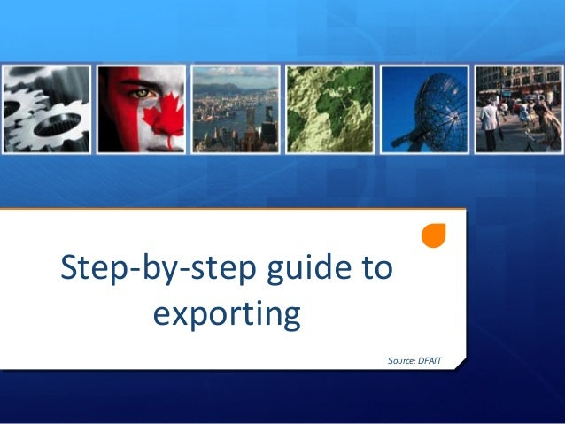 Step-by-step guide toexportingSource: DFAIT