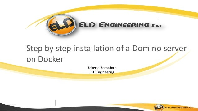 Step by step installation of a Domino server on Docker Roberto Boccadoro ELD Engineering