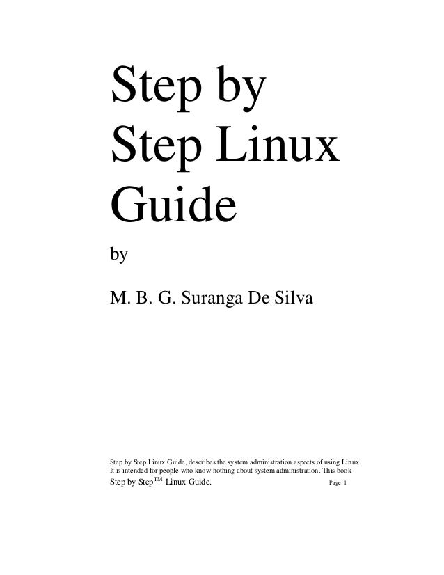Step byStep LinuxGuidebyM. B. G. Suranga De SilvaStep by Step Linux Guide, describes the system administration aspects of ...