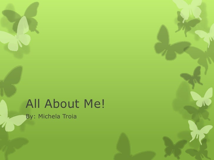 All About Me!<br />By: MichelaTroia<br />
