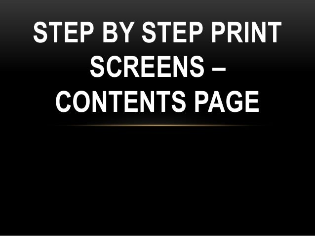 STEP BY STEP PRINT    SCREENS – CONTENTS PAGE