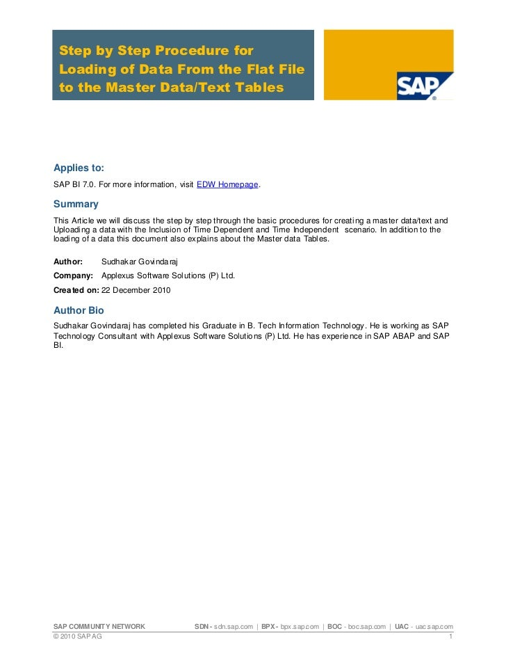 Step by Step Procedure for Loading of Data From the Flat File to the Master Data/Text TablesApplies to:SAP BI 7.0. For mor...