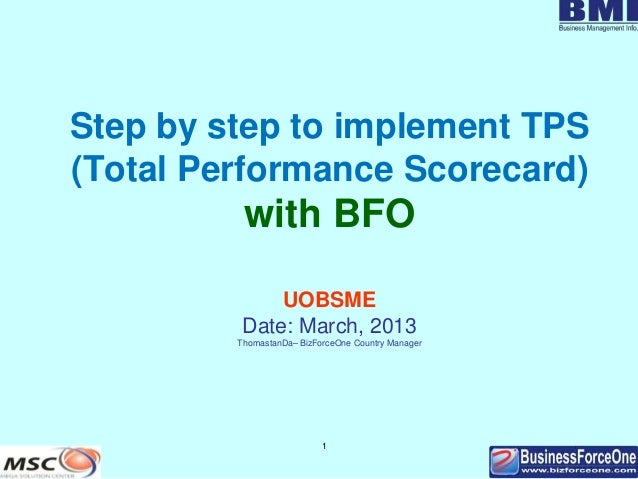 1 Step by step to implement TPS (Total Performance Scorecard) with BFO UOBSME Date: March, 2013 ThomastanDa– BizForceOne C...