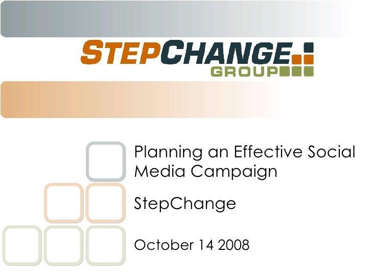 StepChange Planning an Effective Social Media Campaign October 14 2008