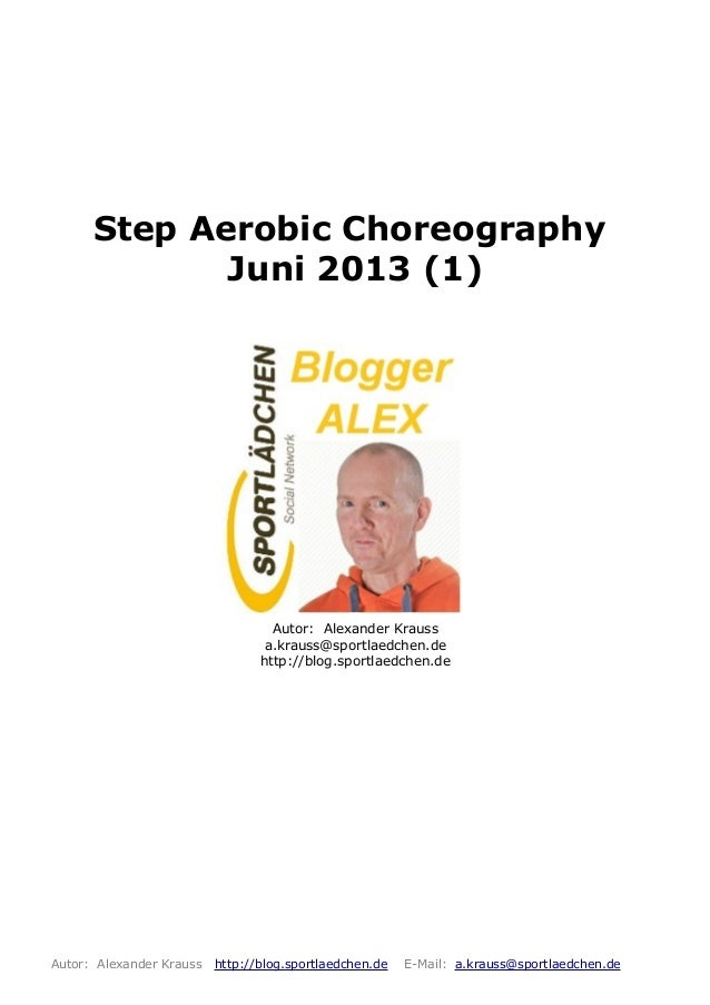 Step Aerobic ChoreographyJuni 2013 (1)Autor: Alexander Kraussa.krauss@sportlaedchen.dehttp://blog.sportlaedchen.deAutor: A...