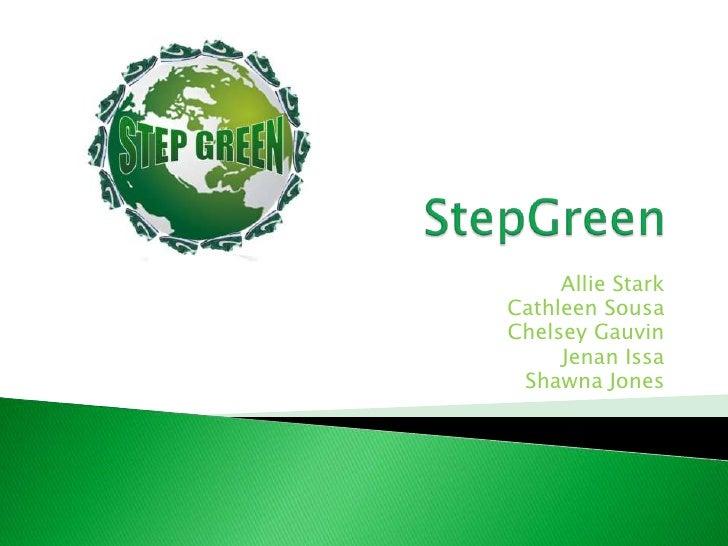 StepGreen<br />Allie Stark<br />Cathleen Sousa<br />ChelseyGauvin<br />Jenan Issa<br />Shawna Jones<br />