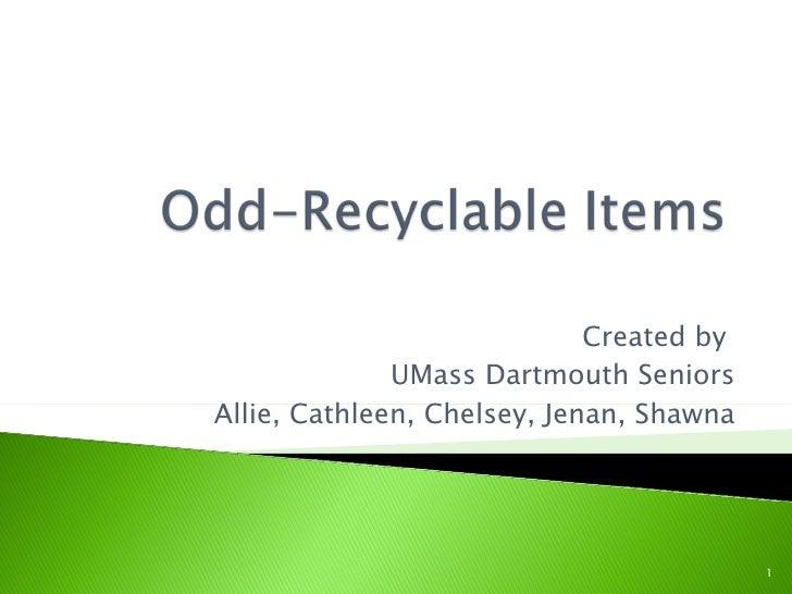 Created by  UMass Dartmouth Seniors Allie, Cathleen, Chelsey, Jenan, Shawna