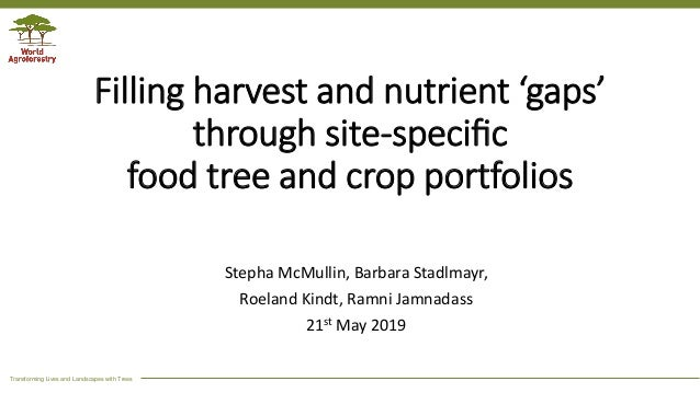 Transforming Lives and Landscapes with Trees Filling harvest and nutrient 'gaps' through site-specific food tree and crop p...